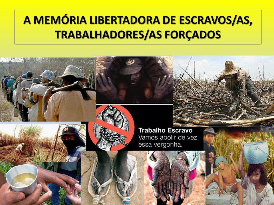 A MEMÓRIA LIBERTADORA DE ESCRAVOS/AS, TRABALHADORES/AS FORÇADOS