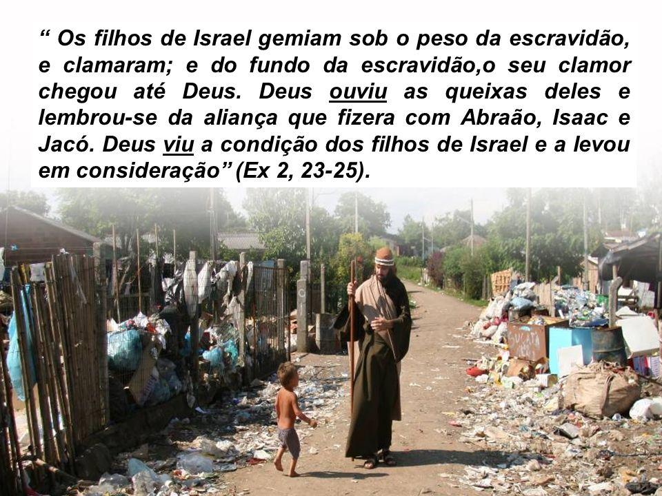 Os filhos de Israel gemiam sob o peso da escravidão, e clamaram; e do fundo da escravidão,o seu clamor chegou até Deus.