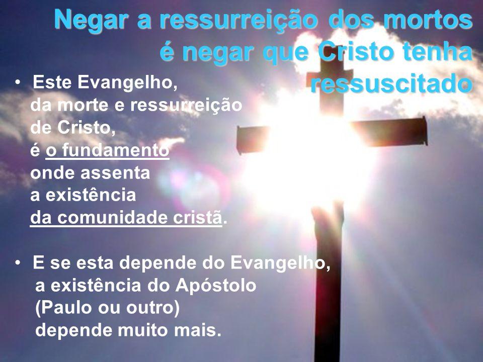 Negar a ressurreição dos mortos é negar que Cristo tenha ressuscitado