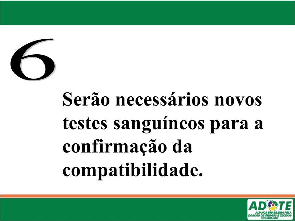 6 Serão necessários novos testes sanguíneos para a confirmação da compatibilidade.