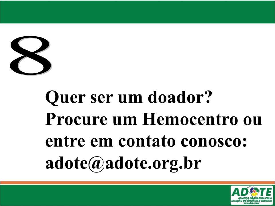 8 Quer ser um doador Procure um Hemocentro ou entre em contato conosco: adote@adote.org.br