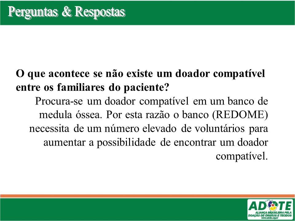 Perguntas & Respostas O que acontece se não existe um doador compatível entre os familiares do paciente