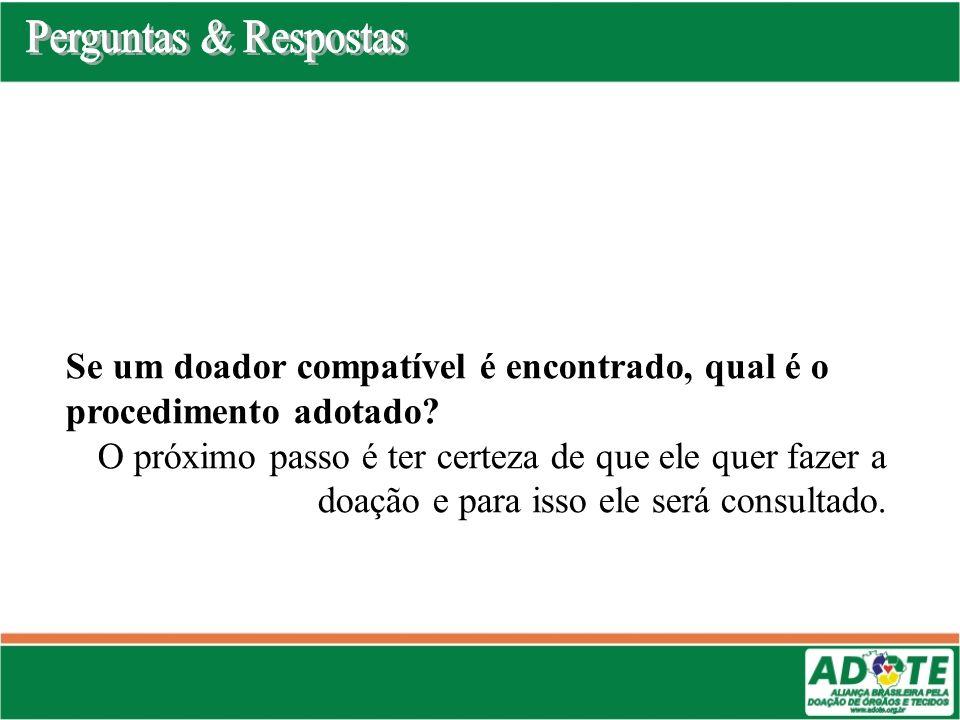 Perguntas & Respostas Se um doador compatível é encontrado, qual é o procedimento adotado