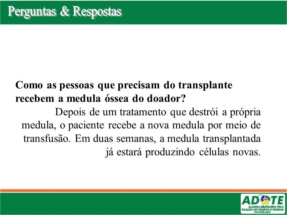Perguntas & Respostas Como as pessoas que precisam do transplante recebem a medula óssea do doador