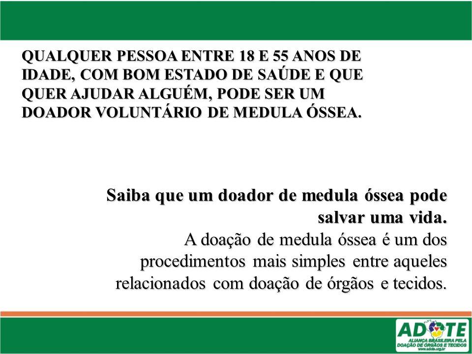 Saiba que um doador de medula óssea pode salvar uma vida.
