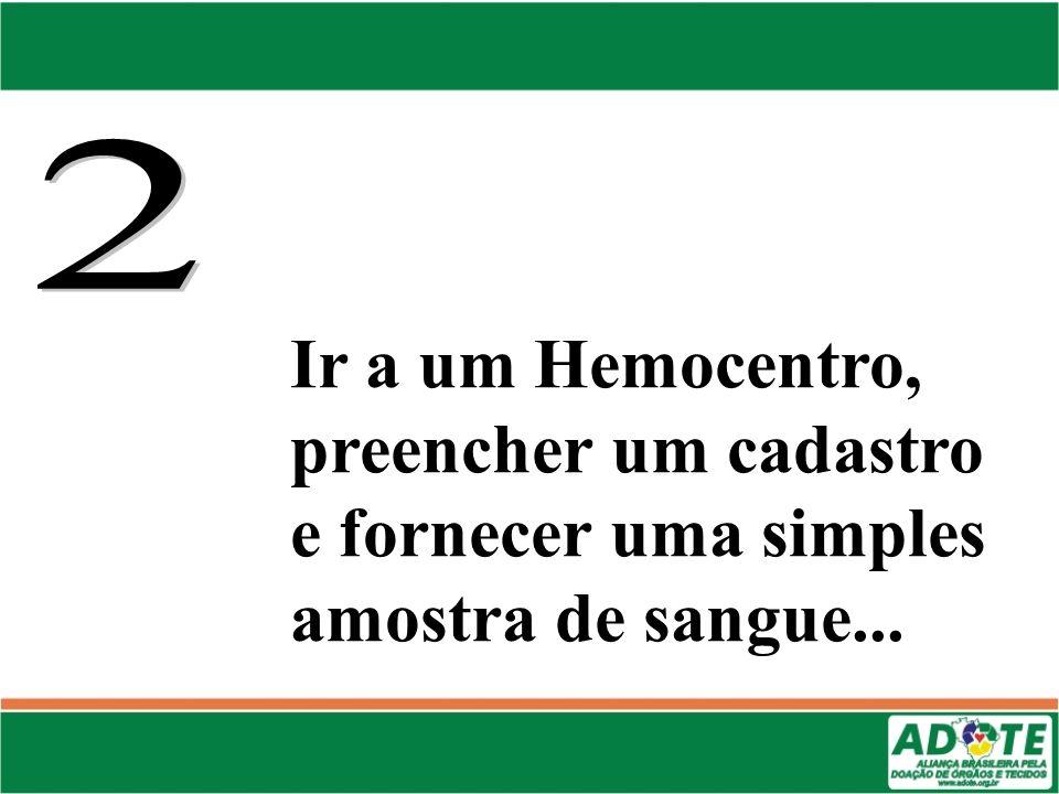 2 Ir a um Hemocentro, preencher um cadastro e fornecer uma simples amostra de sangue...