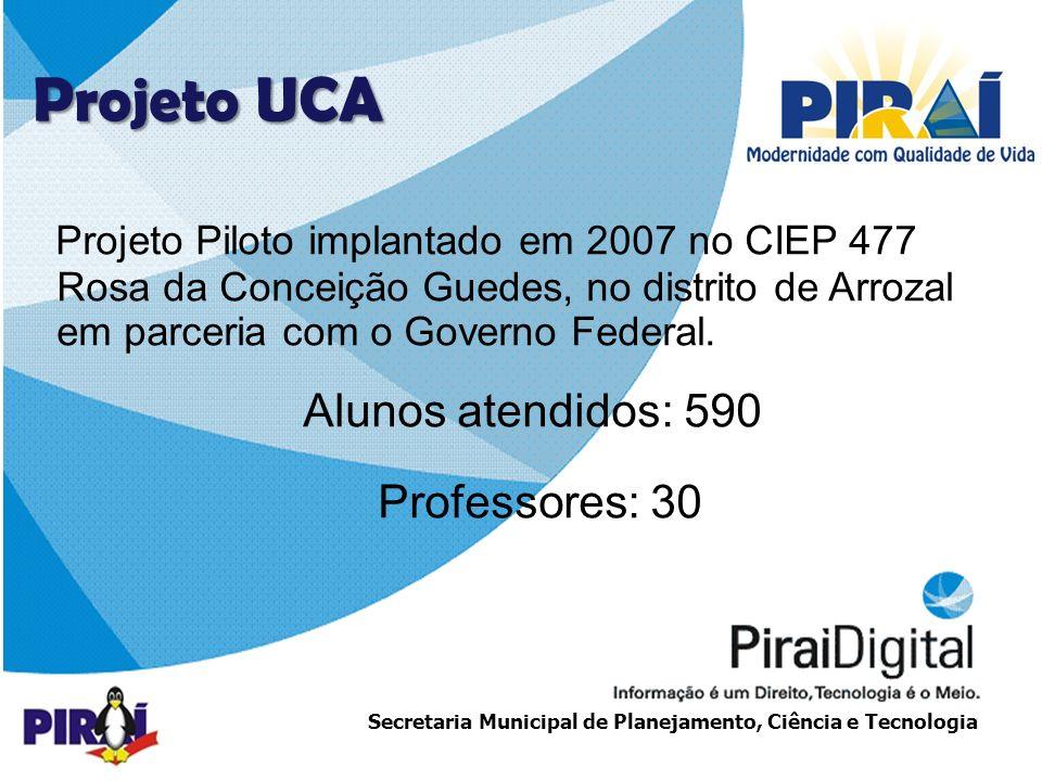 Projeto UCA Projeto Piloto implantado em 2007 no CIEP 477 Rosa da Conceição Guedes, no distrito de Arrozal em parceria com o Governo Federal.
