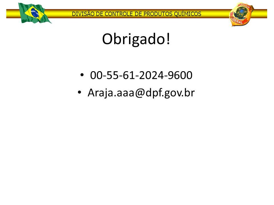 Obrigado! 00-55-61-2024-9600 Araja.aaa@dpf.gov.br
