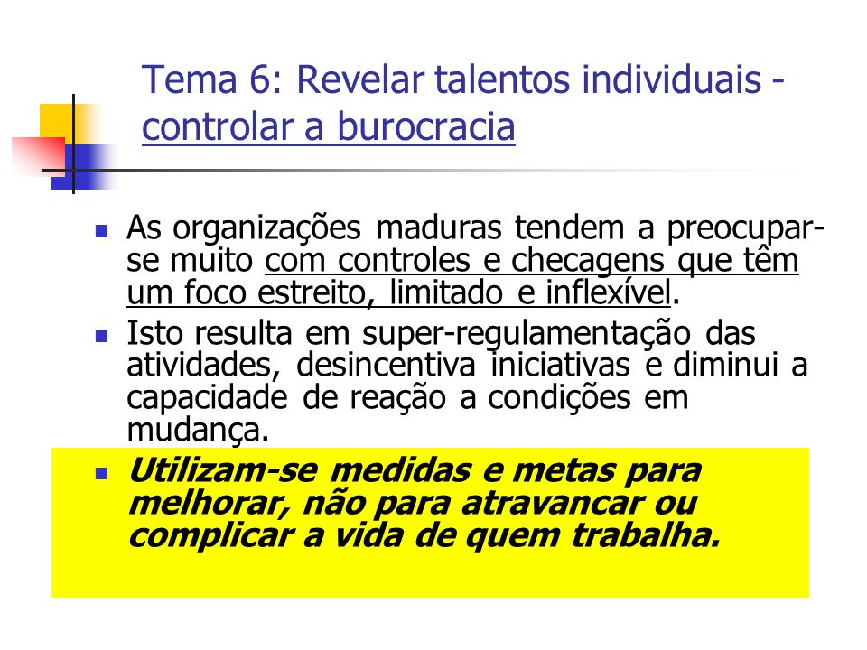 Tema 6: Revelar talentos individuais - controlar a burocracia