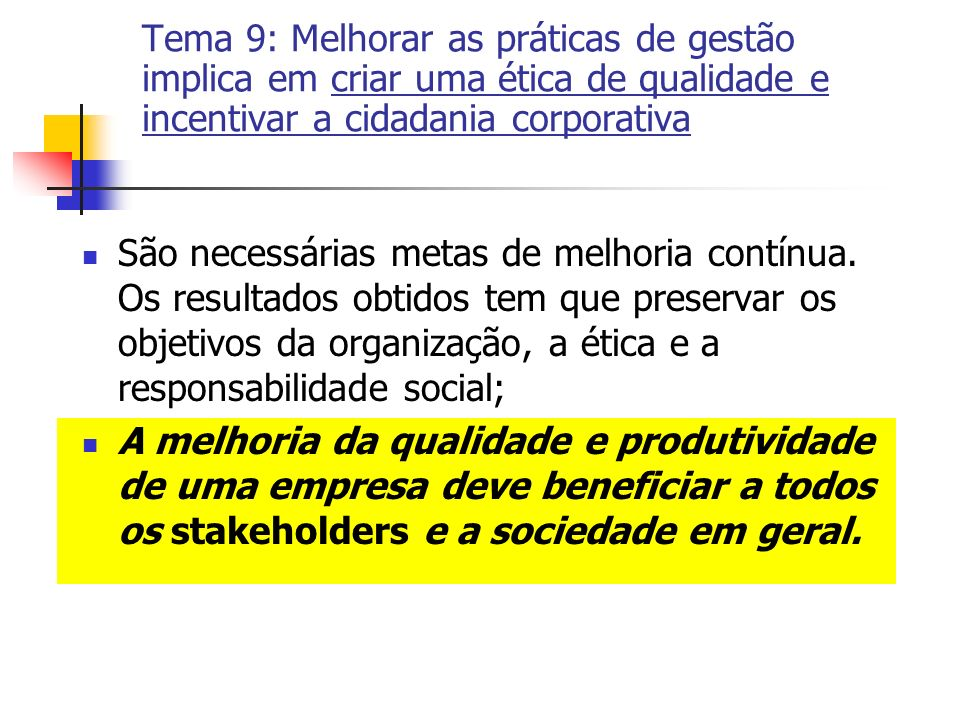 Tema 9: Melhorar as práticas de gestão implica em criar uma ética de qualidade e incentivar a cidadania corporativa