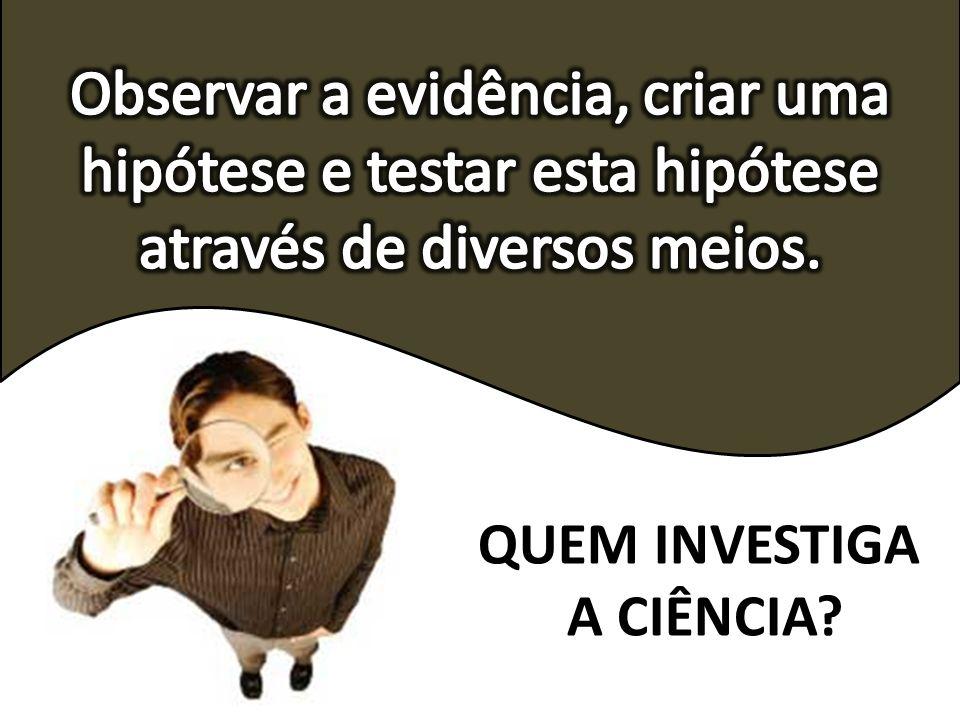 Observar a evidência, criar uma hipótese e testar esta hipótese através de diversos meios.