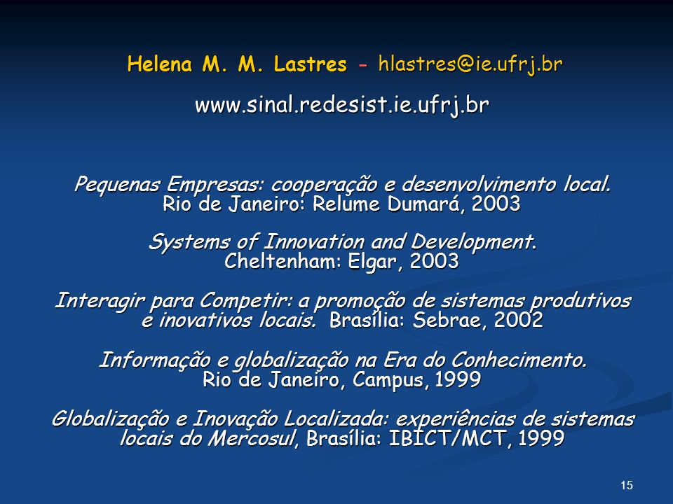 Helena M. M. Lastres - hlastres@ie. ufrj. br www. sinal. redesist. ie