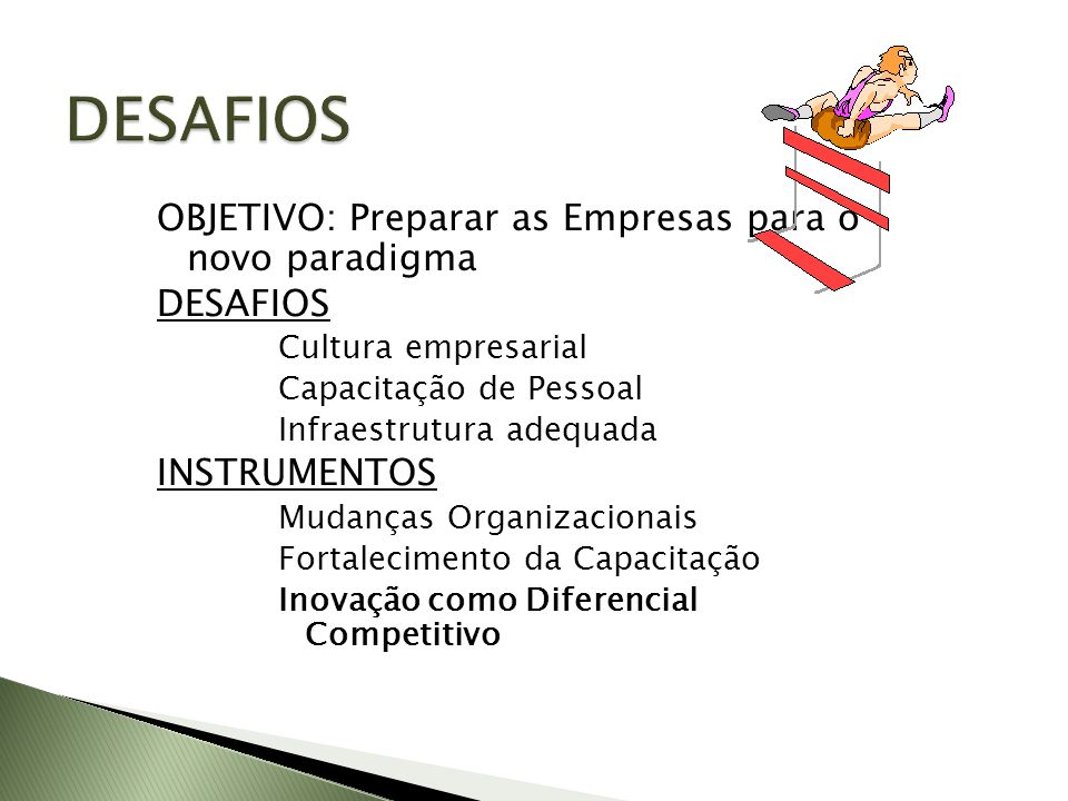 DESAFIOS OBJETIVO: Preparar as Empresas para o novo paradigma DESAFIOS