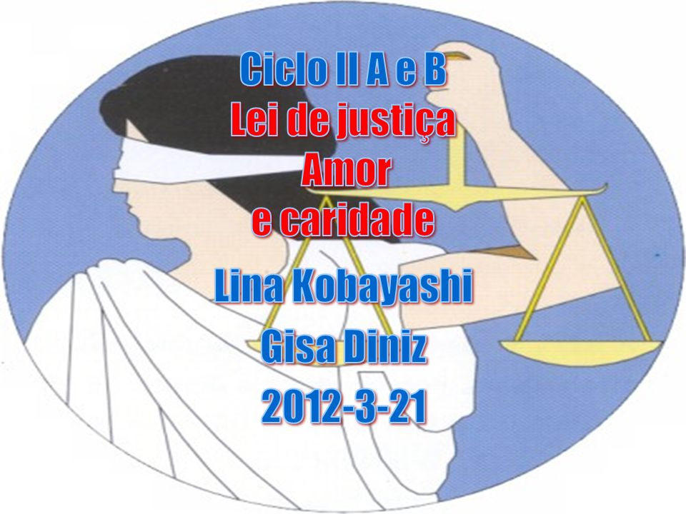 Ciclo II A e B Lei de justiça Amor e caridade