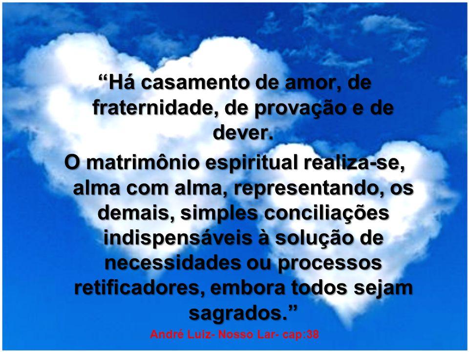 Há casamento de amor, de fraternidade, de provação e de dever.