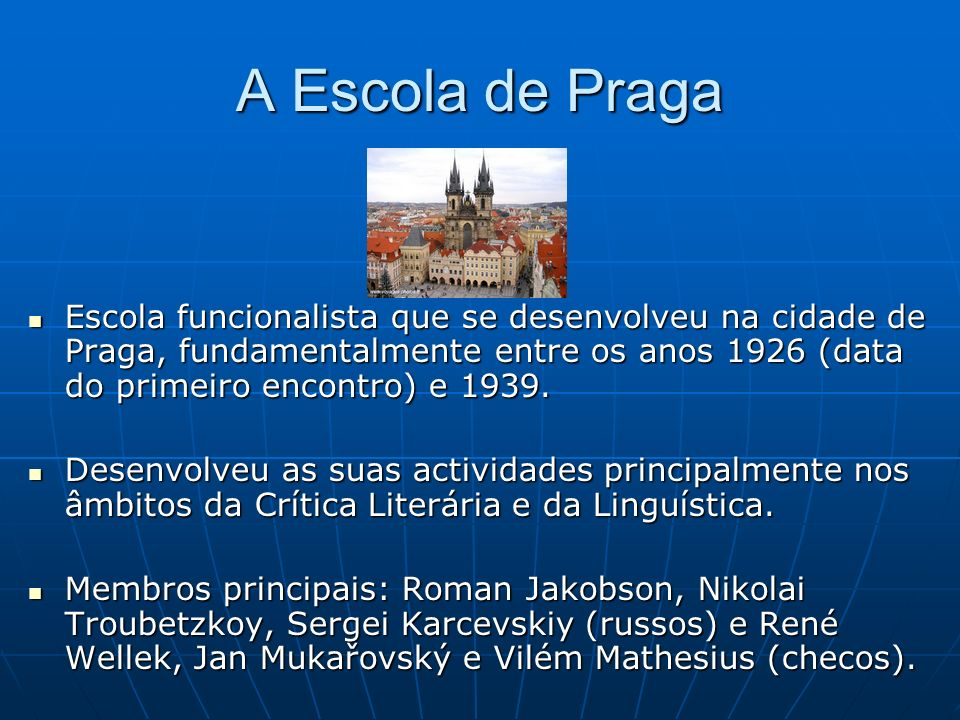 A Escola de Praga Escola funcionalista que se desenvolveu na cidade de Praga, fundamentalmente entre os anos 1926 (data do primeiro encontro) e 1939.