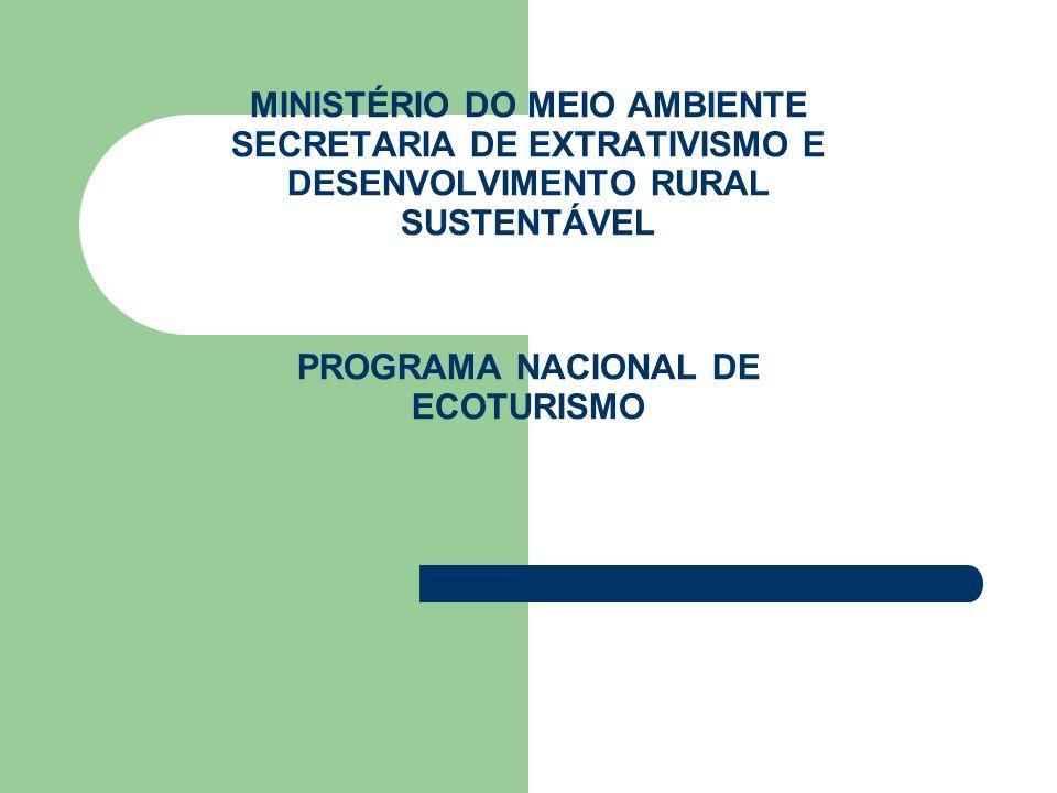 MINISTÉRIO DO MEIO AMBIENTE SECRETARIA DE EXTRATIVISMO E DESENVOLVIMENTO RURAL SUSTENTÁVEL PROGRAMA NACIONAL DE ECOTURISMO
