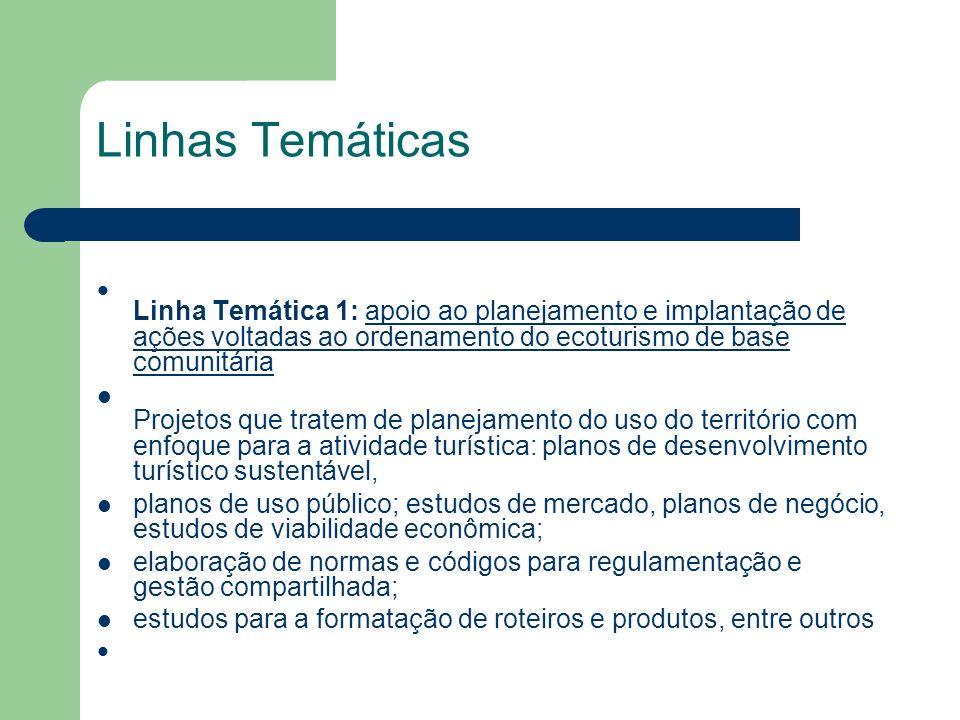 Linhas Temáticas Linha Temática 1: apoio ao planejamento e implantação de ações voltadas ao ordenamento do ecoturismo de base comunitária.