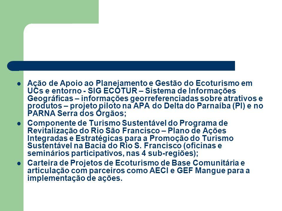 Ação de Apoio ao Planejamento e Gestão do Ecoturismo em UCs e entorno - SIG ECOTUR – Sistema de Informações Geográficas – informações georreferenciadas sobre atrativos e produtos – projeto piloto na APA do Delta do Parnaíba (PI) e no PARNA Serra dos Órgãos;