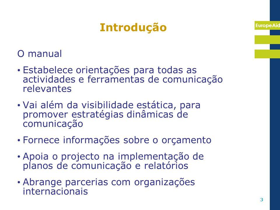 Introdução O manual. Estabelece orientações para todas as actividades e ferramentas de comunicação relevantes.