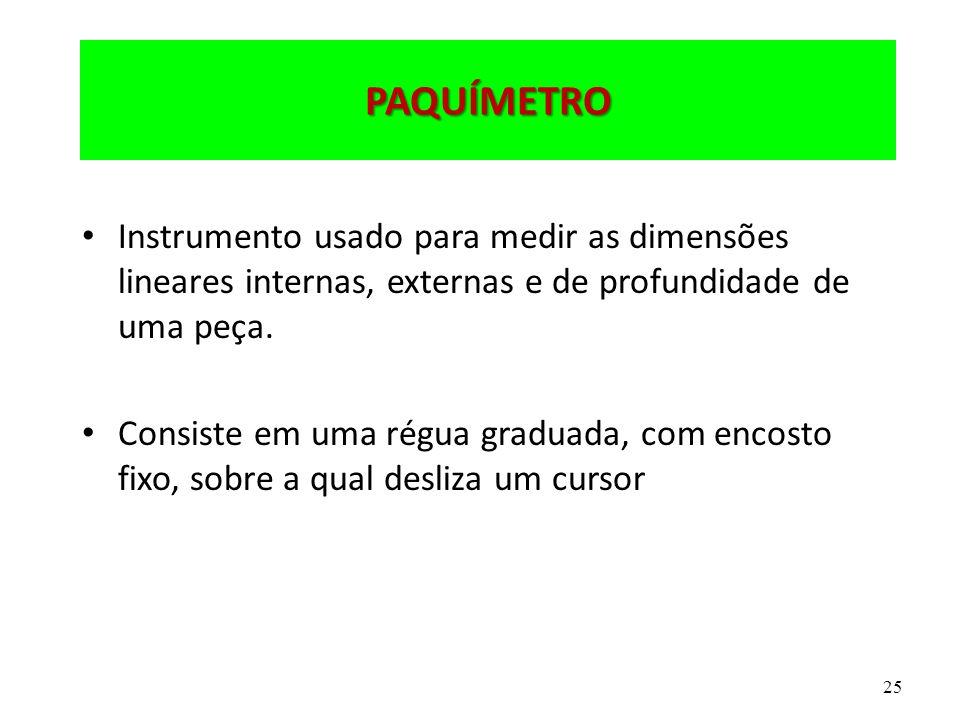 PAQUÍMETRO Instrumento usado para medir as dimensões lineares internas, externas e de profundidade de uma peça.