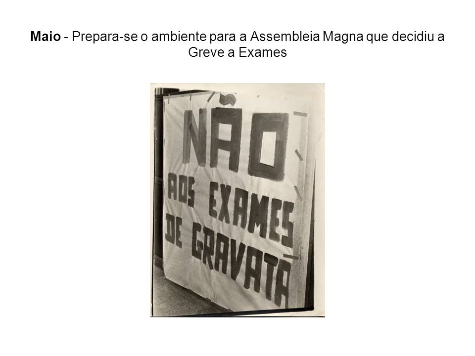 Maio - Prepara-se o ambiente para a Assembleia Magna que decidiu a Greve a Exames