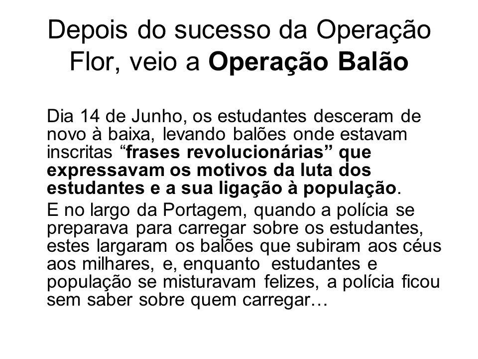 Depois do sucesso da Operação Flor, veio a Operação Balão