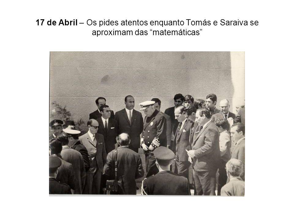 17 de Abril – Os pides atentos enquanto Tomás e Saraiva se aproximam das matemáticas