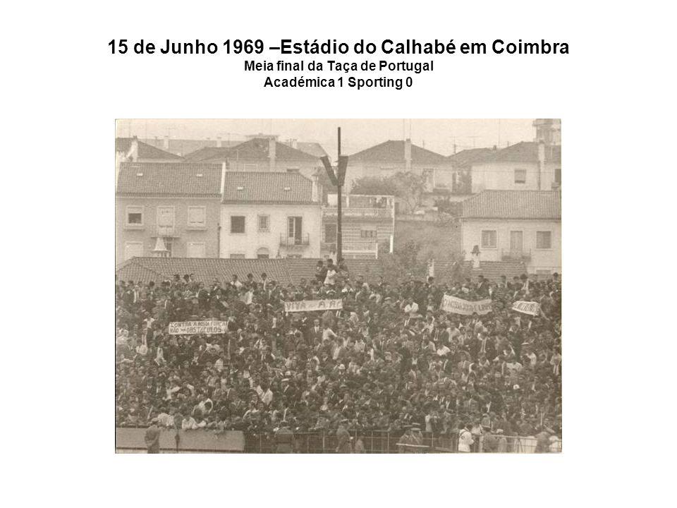 15 de Junho 1969 –Estádio do Calhabé em Coimbra Meia final da Taça de Portugal Académica 1 Sporting 0