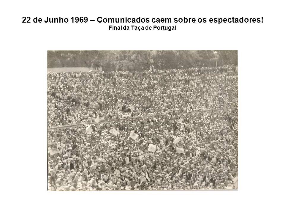 22 de Junho 1969 – Comunicados caem sobre os espectadores