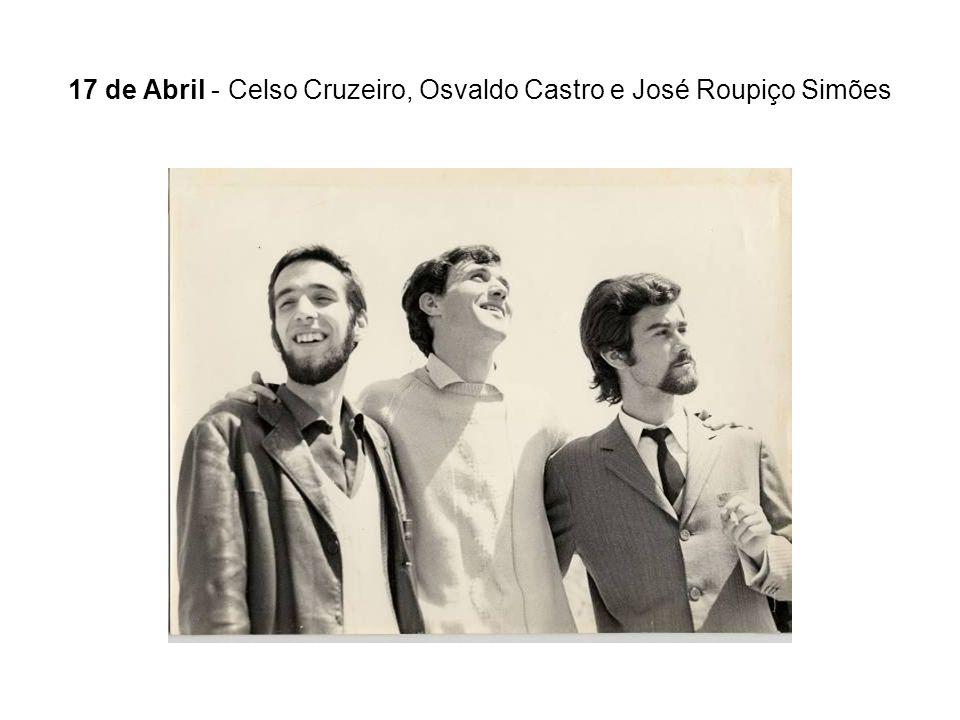 17 de Abril - Celso Cruzeiro, Osvaldo Castro e José Roupiço Simões