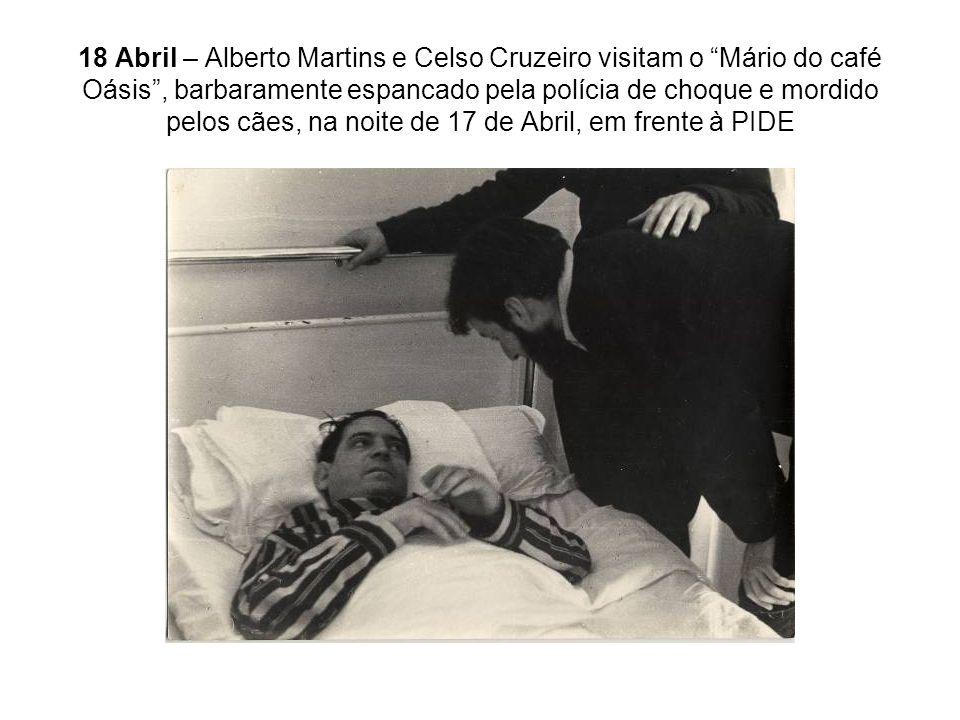 18 Abril – Alberto Martins e Celso Cruzeiro visitam o Mário do café Oásis , barbaramente espancado pela polícia de choque e mordido pelos cães, na noite de 17 de Abril, em frente à PIDE