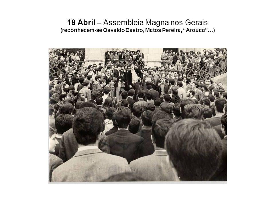 18 Abril – Assembleia Magna nos Gerais (reconhecem-se Osvaldo Castro, Matos Pereira, Arouca …)
