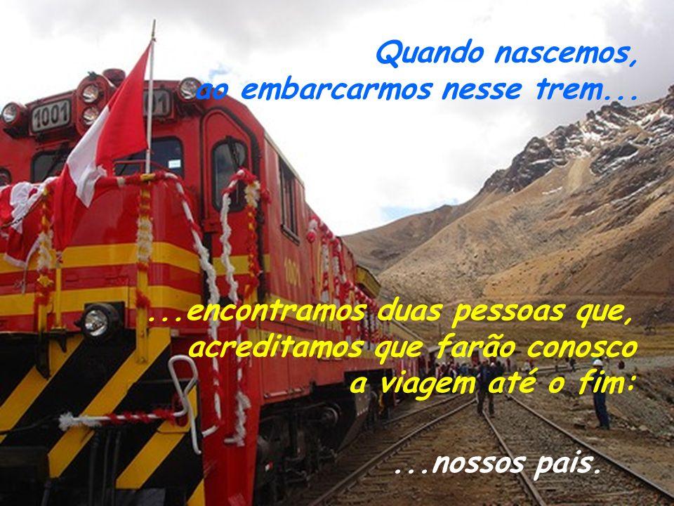 Quando nascemos, ao embarcarmos nesse trem...