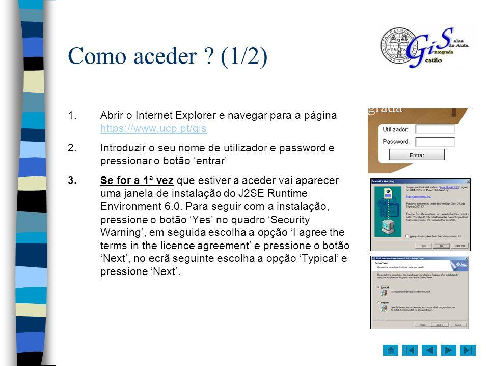 Como aceder (1/2) Abrir o Internet Explorer e navegar para a página https://www.ucp.pt/gis.