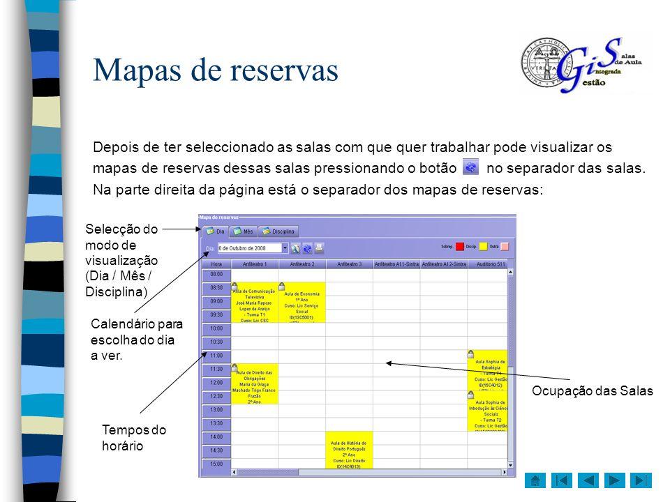 Mapas de reservasDepois de ter seleccionado as salas com que quer trabalhar pode visualizar os.