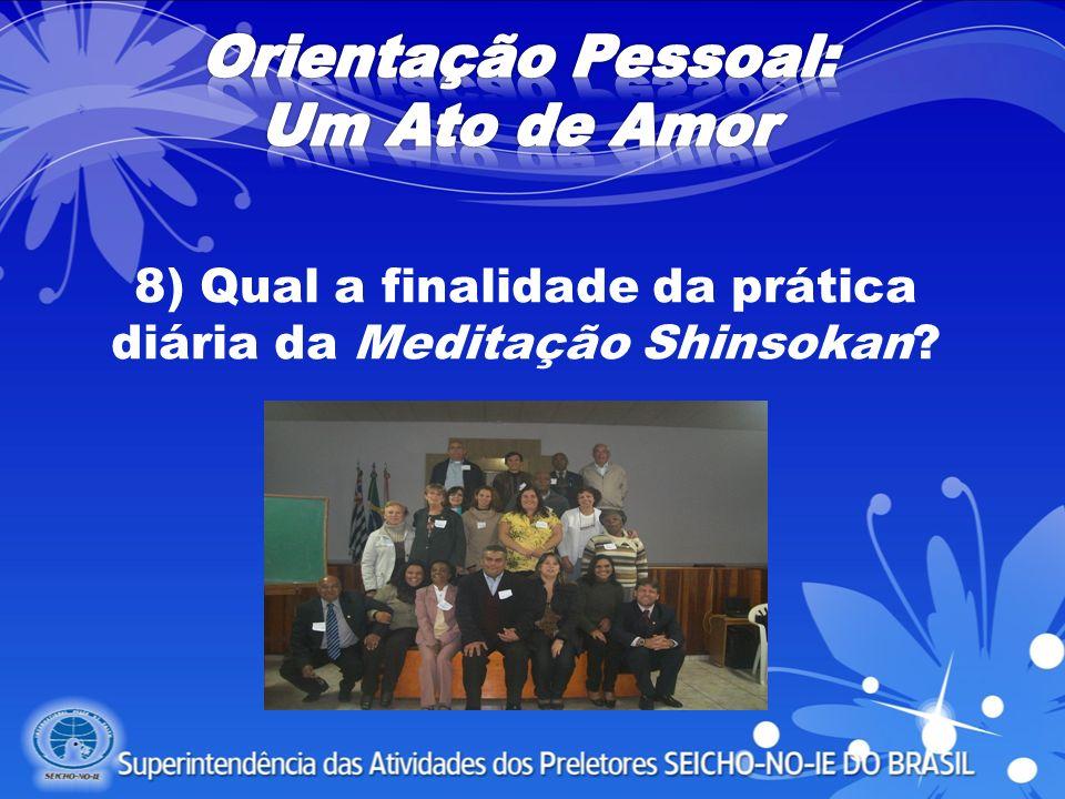 8) Qual a finalidade da prática diária da Meditação Shinsokan