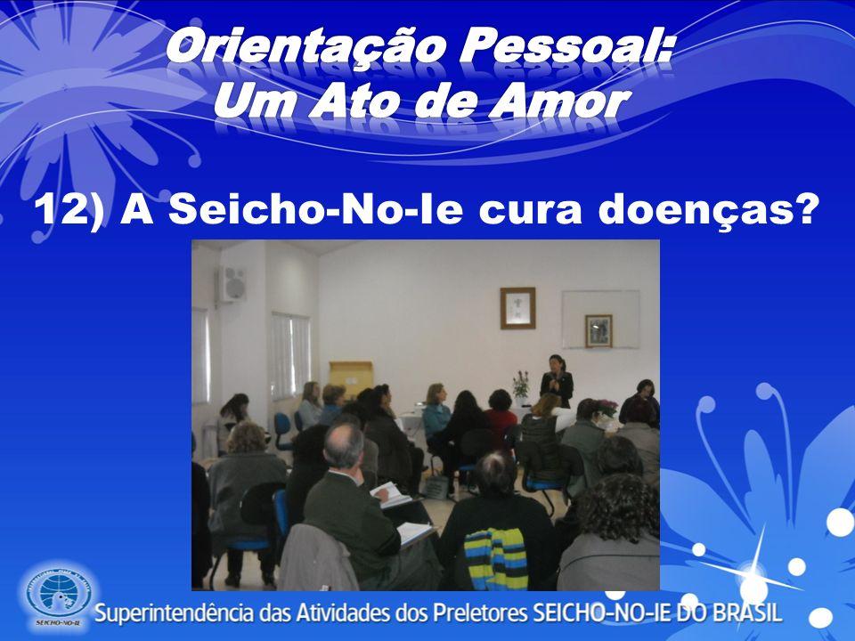 12) A Seicho-No-Ie cura doenças