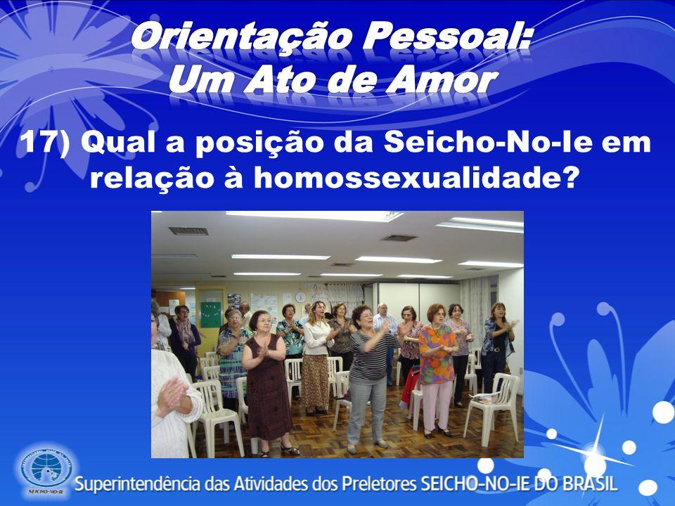 17) Qual a posição da Seicho-No-Ie em relação à homossexualidade