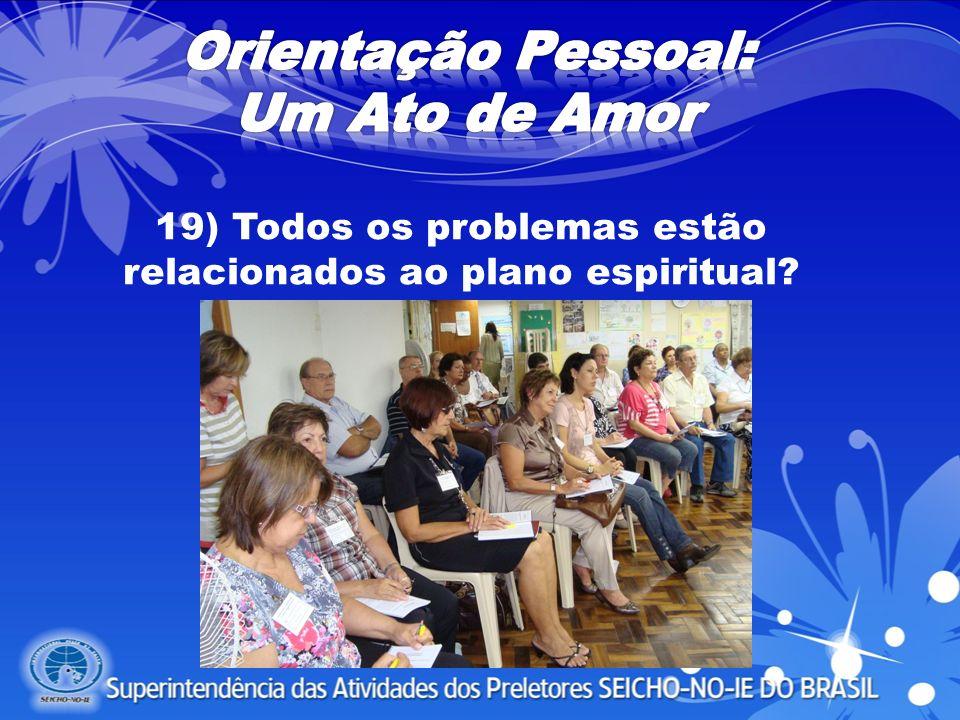 19) Todos os problemas estão relacionados ao plano espiritual