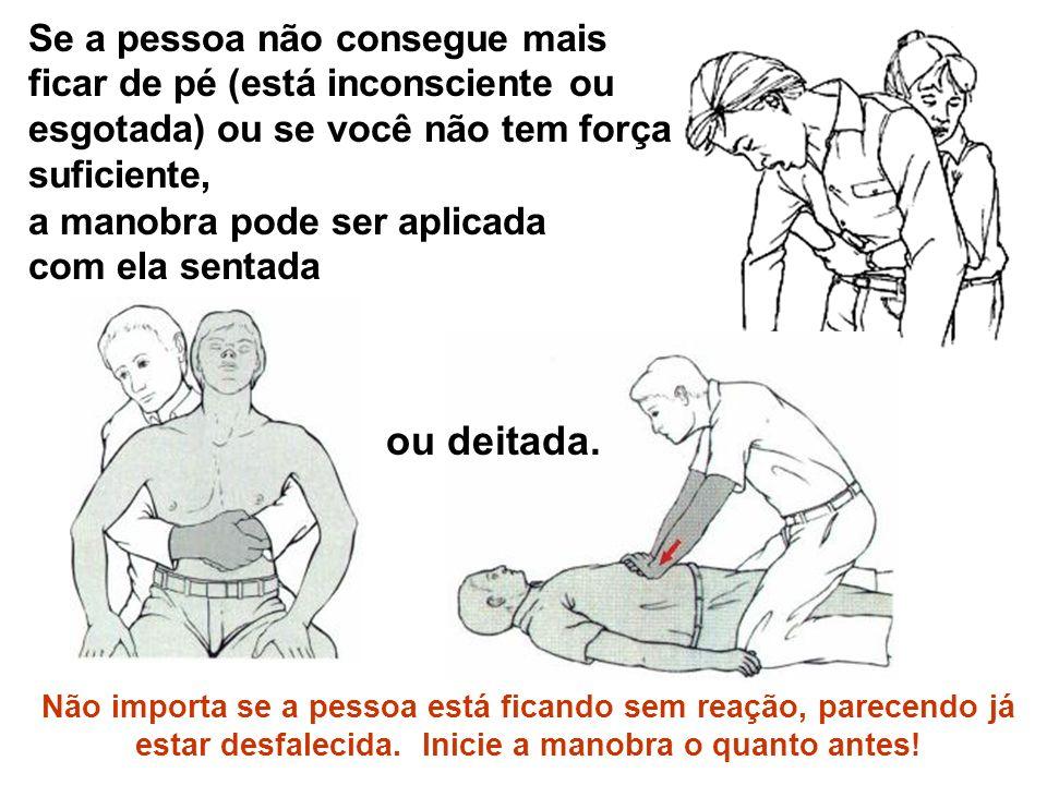 Se a pessoa não consegue mais ficar de pé (está inconsciente ou esgotada) ou se você não tem força suficiente,