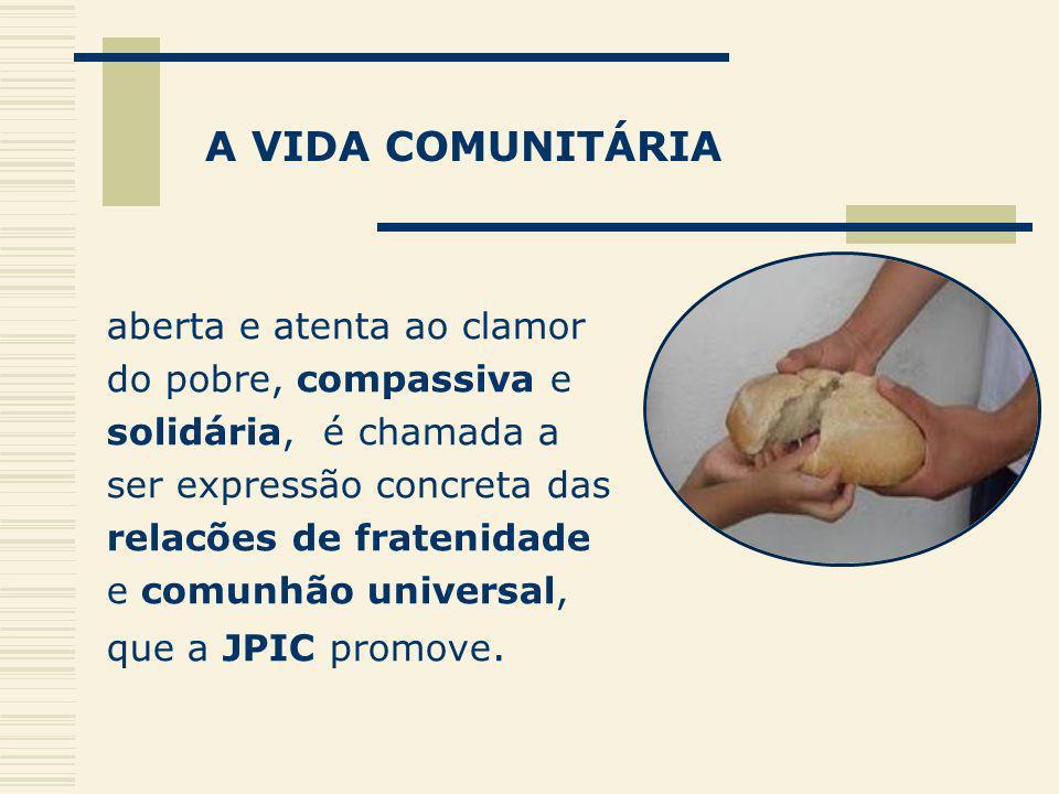 A VIDA COMUNITÁRIA aberta e atenta ao clamor do pobre, compassiva e