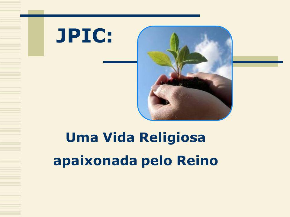 JPIC: Uma Vida Religiosa apaixonada pelo Reino
