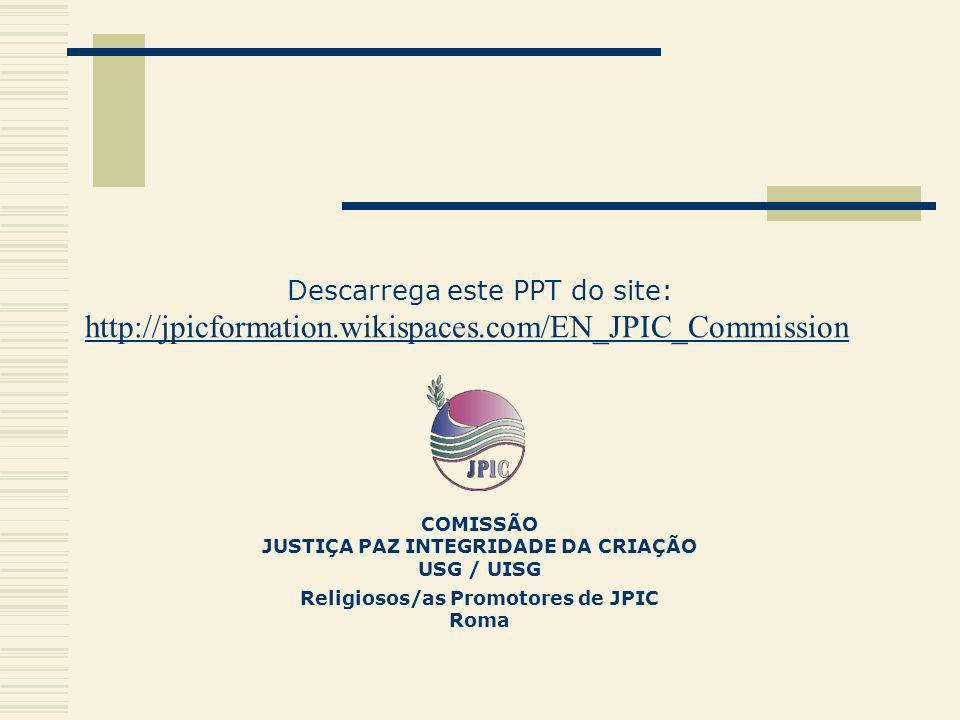 JUSTIÇA PAZ INTEGRIDADE DA CRIAÇÃO Religiosos/as Promotores de JPIC