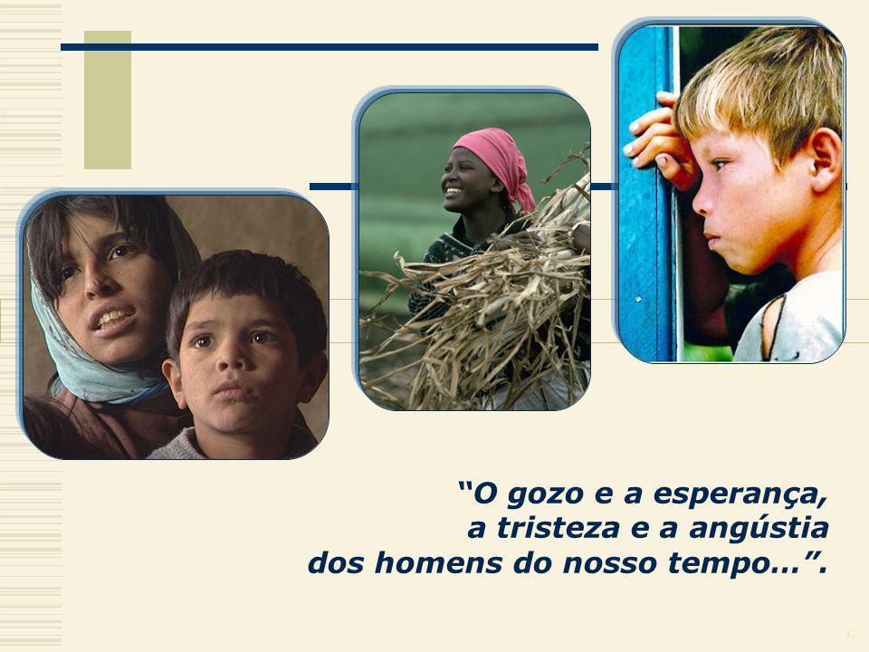 O gozo e a esperança, a tristeza e a angústia dos homens do nosso tempo… .
