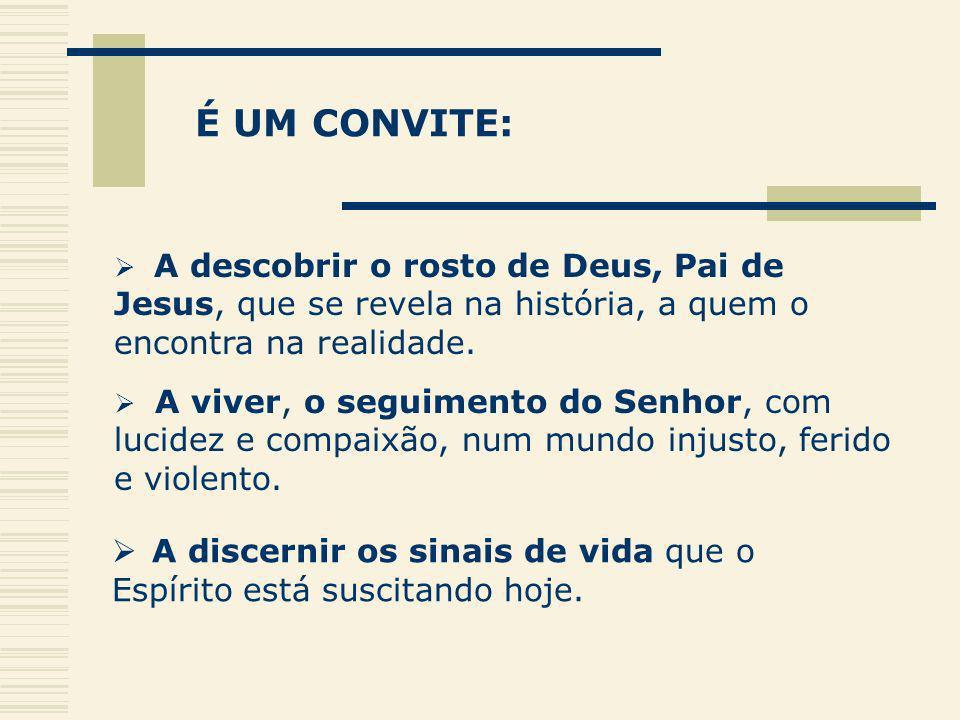 É UM CONVITE:A descobrir o rosto de Deus, Pai de Jesus, que se revela na história, a quem o encontra na realidade.