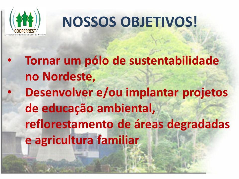 NOSSOS OBJETIVOS! Tornar um pólo de sustentabilidade no Nordeste,