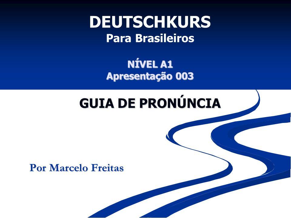 DEUTSCHKURS Para Brasileiros NÍVEL A1 Apresentação 003 GUIA DE PRONÚNCIA