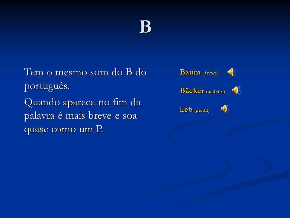 B Tem o mesmo som do B do português.