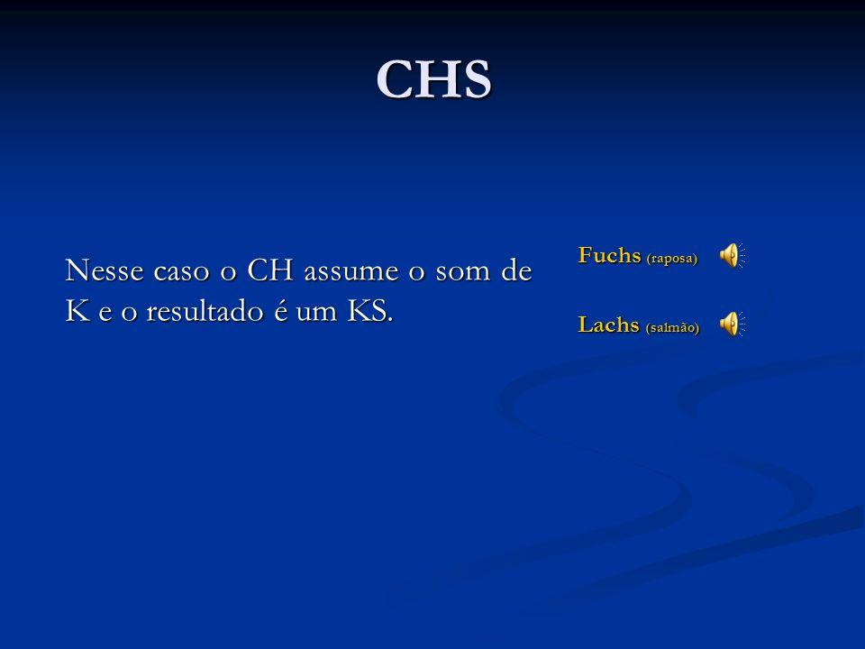 CHS Nesse caso o CH assume o som de K e o resultado é um KS.